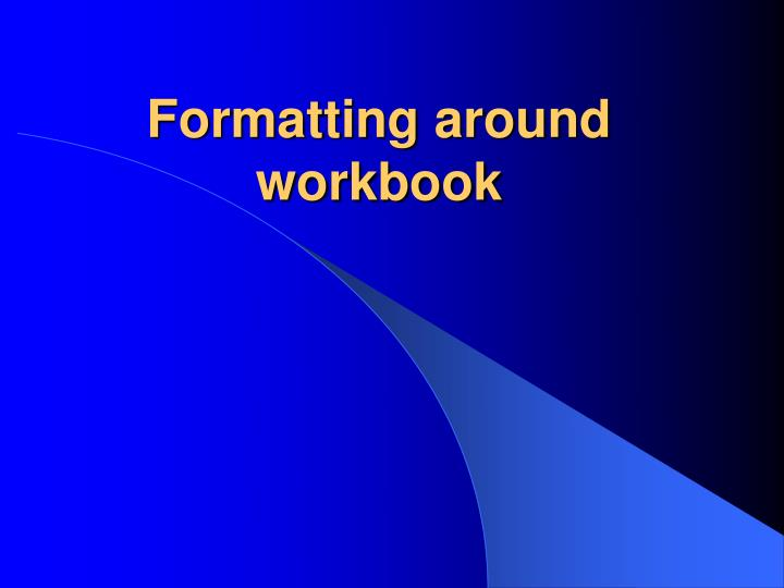 Formatting around workbook