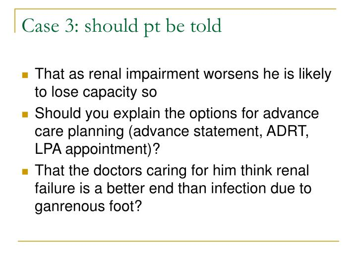 Case 3: should pt be told