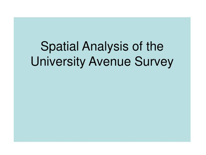 Spatial Analysis of the University Avenue Survey