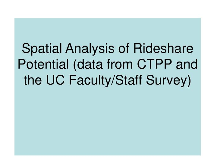 Spatial Analysis of Rideshare Potential (data from CTPP and the UC Faculty/Staff Survey)