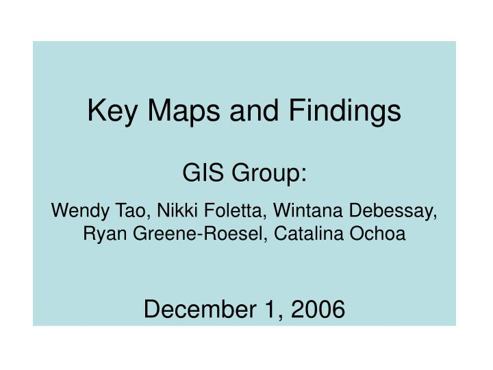 Key Maps and Findings