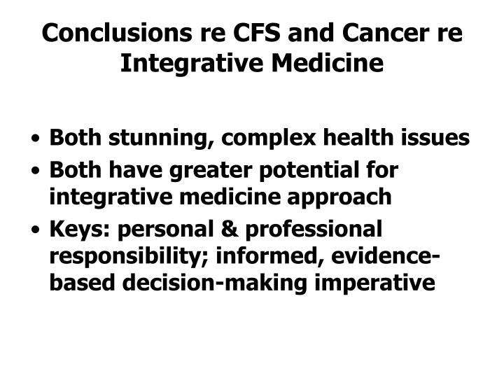 Conclusions re CFS and Cancer re Integrative Medicine