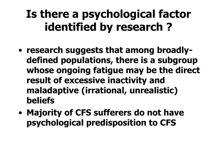 Is there a psychological factor identified by research ?