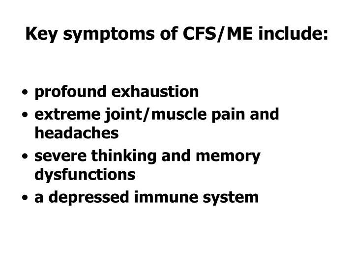 Key symptoms of CFS/ME include: