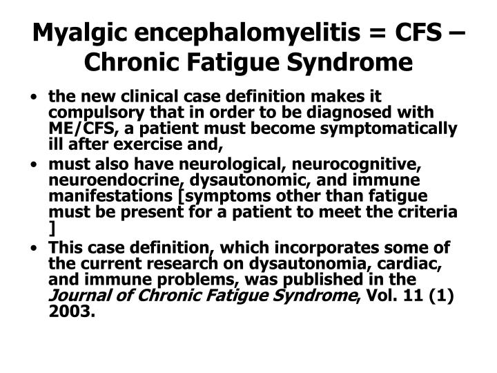 Myalgic encephalomyelitis = CFS – Chronic Fatigue Syndrome