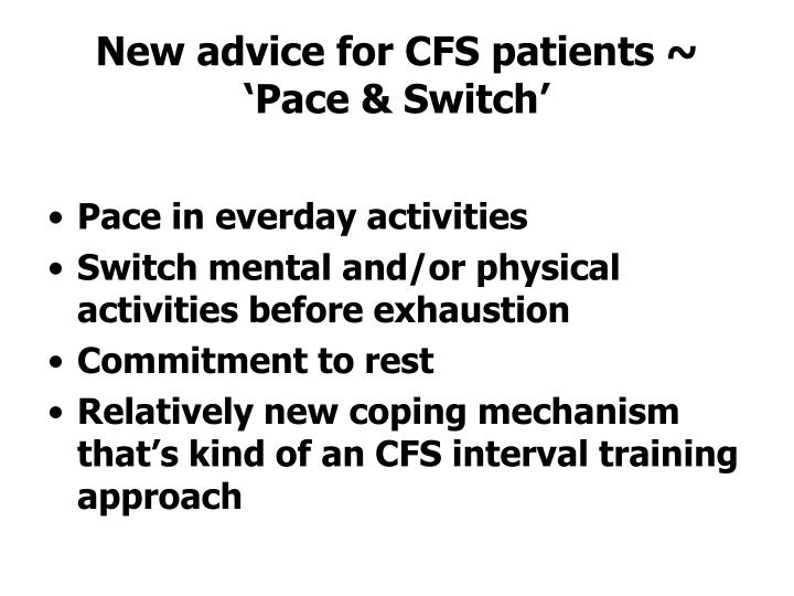 New advice for CFS patients ~ 'Pace & Switch'