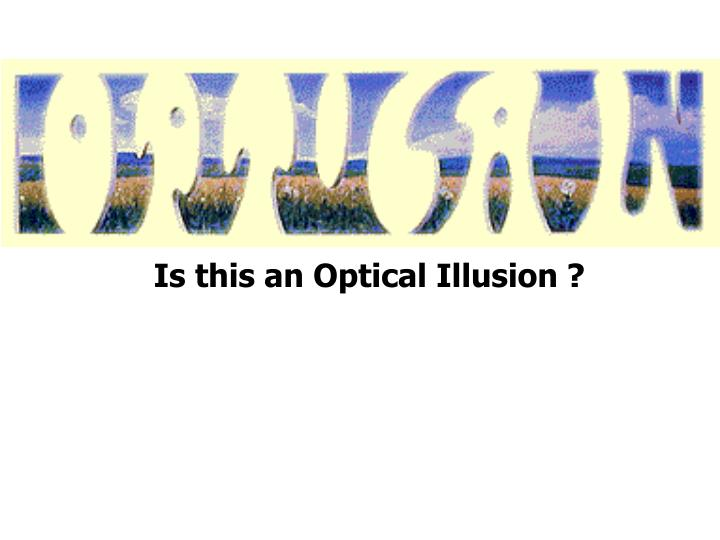 Is this an Optical Illusion ?