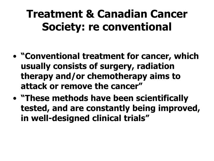 Treatment & Canadian Cancer Society: re conventional