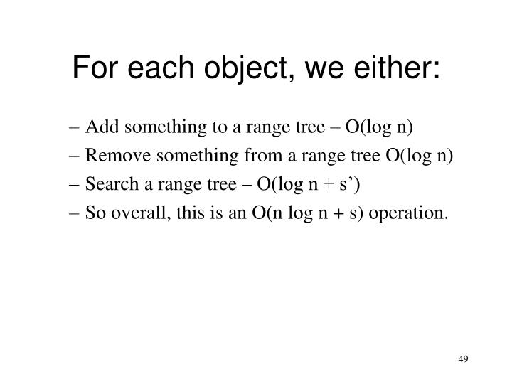 For each object, we either: