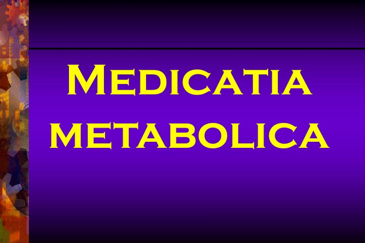 Medicatia metabolica