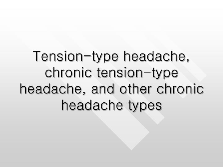 Tension type headache chronic tension type headache and other chronic headache types