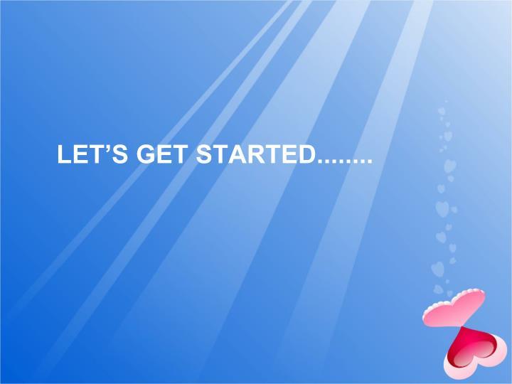 LET'S GET STARTED........