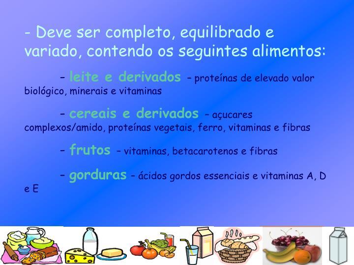 - Deve ser completo, equilibrado e variado, contendo os seguintes alimentos: