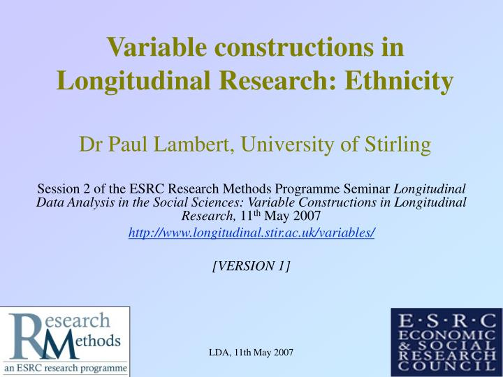 Variable constructions in longitudinal research ethnicity dr paul lambert university of stirling
