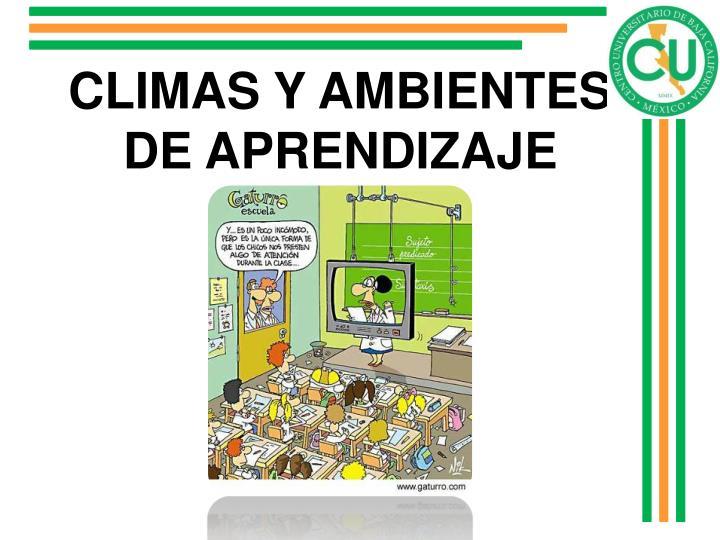 CLIMAS Y AMBIENTES DE APRENDIZAJE