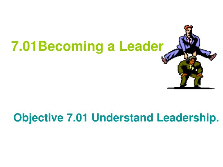 7.01Becoming a Leader