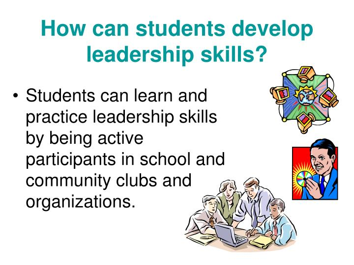 How can students develop leadership skills?