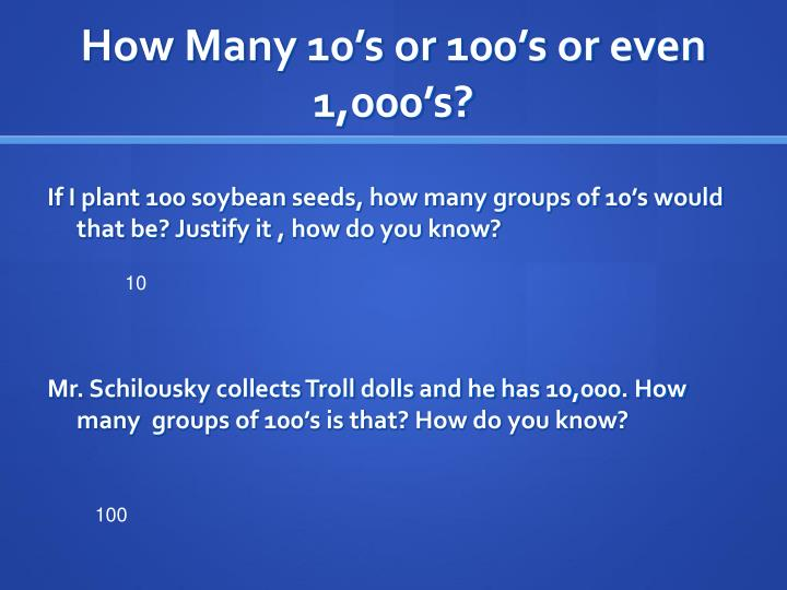 How Many 10's or 100's or even 1,000's?