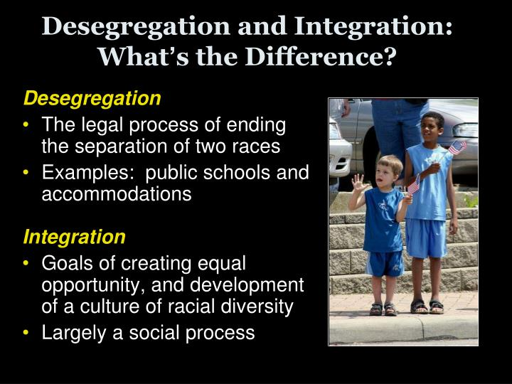 Desegregation and Integration:  What