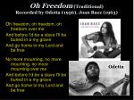oh freedom traditional recorded by odetta 1956 joan baez 1963