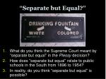 separate but equal