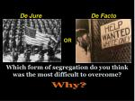 which form of segregation do you think was the most difficult to overcome