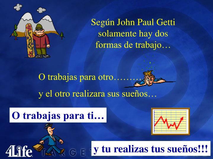 Según John Paul Getti