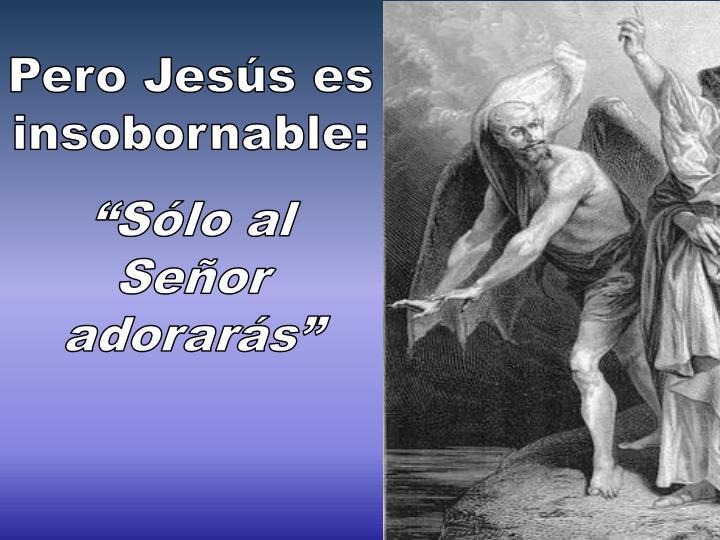 Pero Jesús es insobornable:
