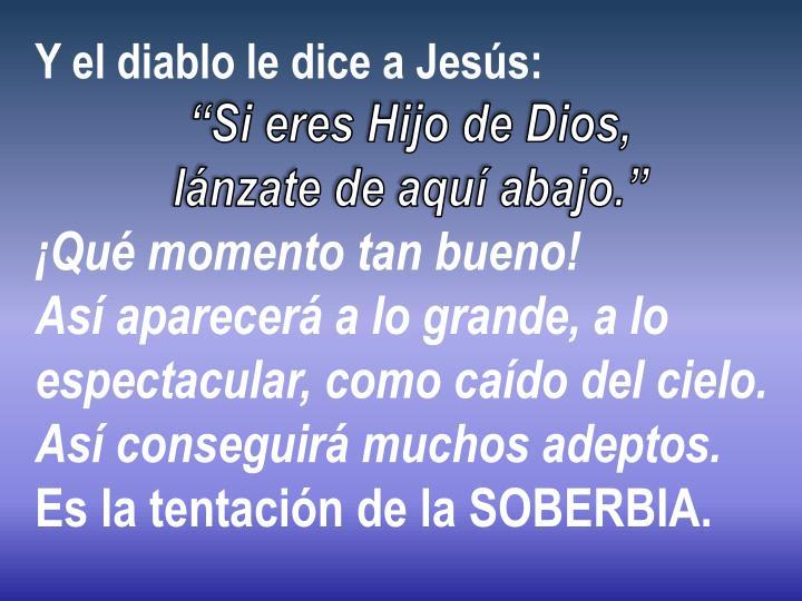 Y el diablo le dice a Jesús: