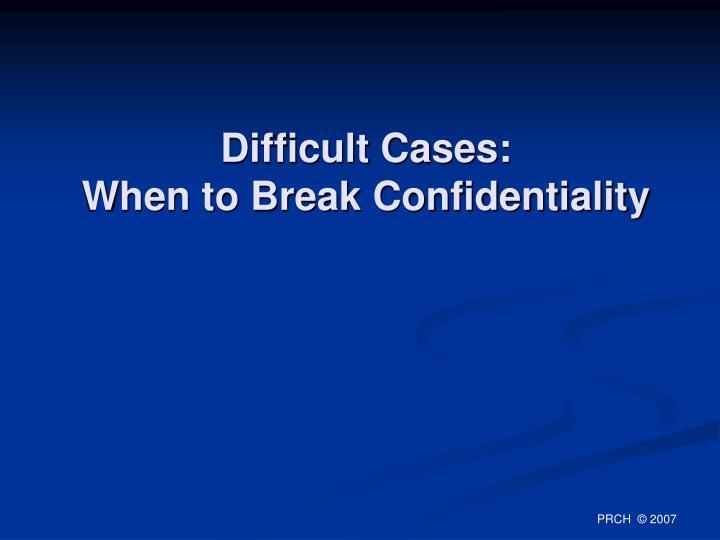 Difficult Cases: