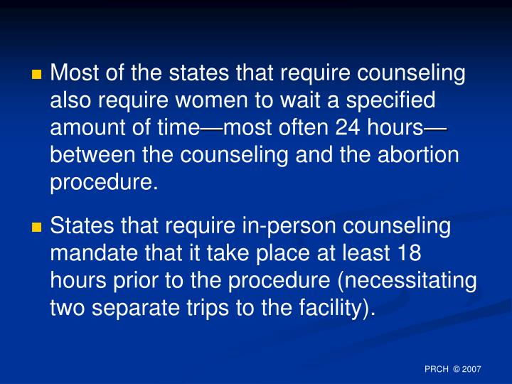Most of the states that require counseling also require women to wait a specified amount of time