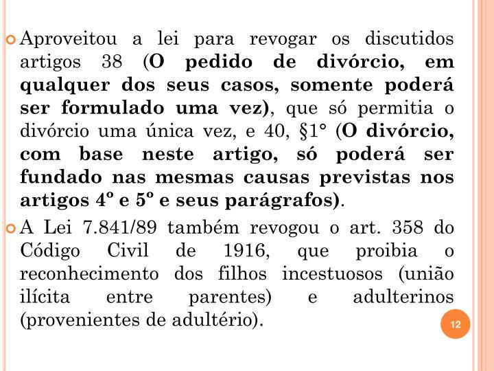 Aproveitou a lei para revogar os discutidos artigos 38 (