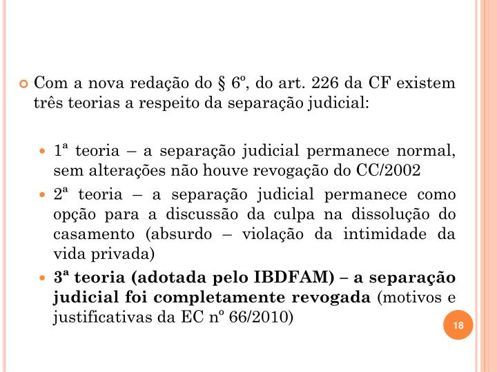 Com a nova redação do § 6º, do art. 226 da CF existem três teorias a respeito da separação judicial: