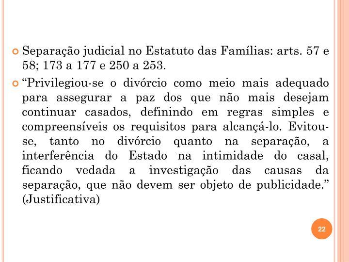 Separação judicial no Estatuto das Famílias: arts. 57 e 58; 173 a 177 e 250 a 253.