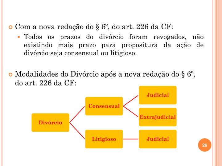 Com a nova redação do § 6º, do art. 226 da CF: