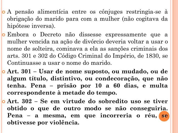 A pensão alimentícia entre os cônjuges restringia-se à obrigação do marido para com a mulher (não cogitava da hipótese inversa).
