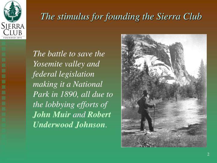 The stimulus for founding the Sierra Club