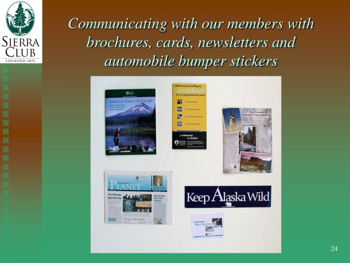 Communicating with our members with brochures, cards, newsletters and automobile bumper stickers
