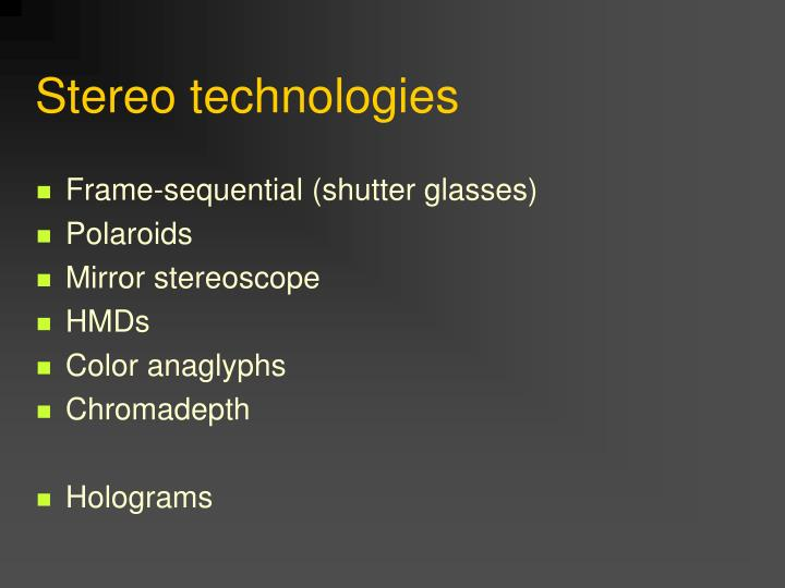 Stereo technologies