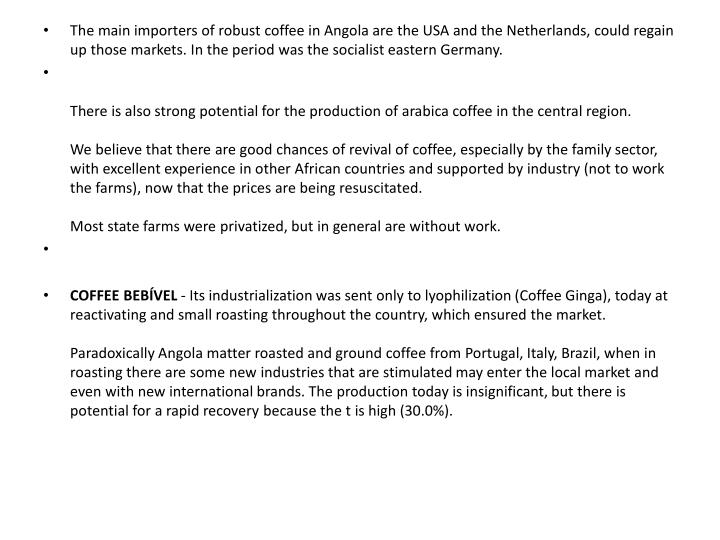 The main importers of robust coffee in Angola are the USA and the Netherlands, could regain up those markets. In the period was the socialist eastern Germany.