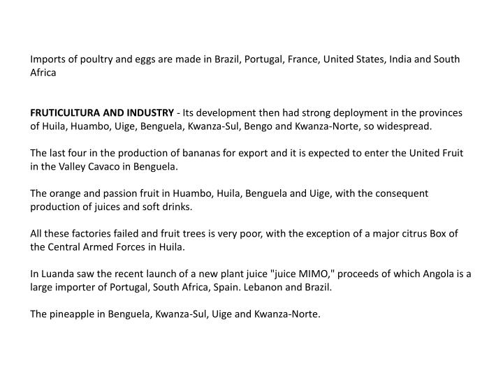 Imports of poultry and eggs are made in Brazil, Portugal, France, United States, India and South Africa