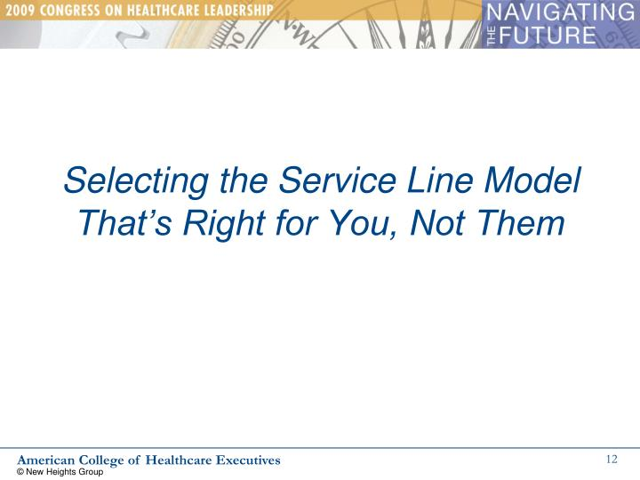Selecting the Service Line Model That's Right for You, Not Them