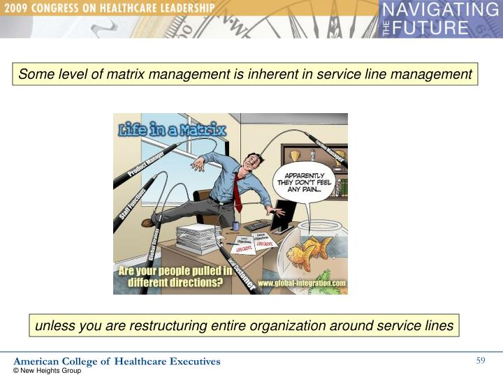 Some level of matrix management is inherent in service line management