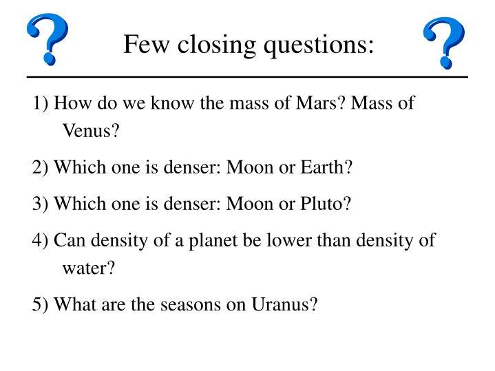Few closing questions: