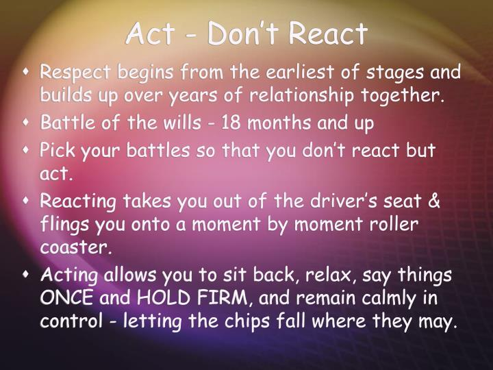 Act - Don't React