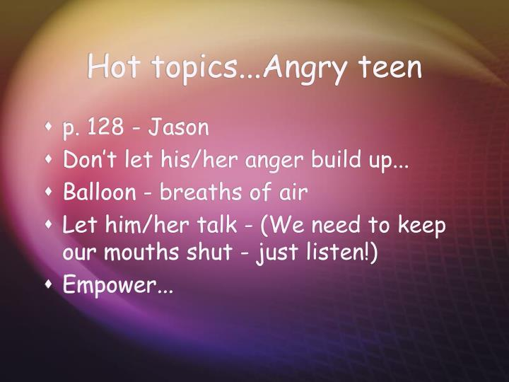Hot topics...Angry teen