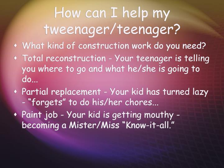 How can I help my tweenager/teenager?