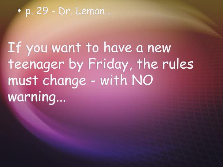 If you want to have a new teenager by Friday, the rules must change - with NO warning...