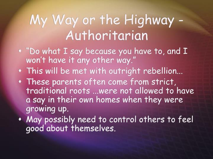My Way or the Highway - Authoritarian