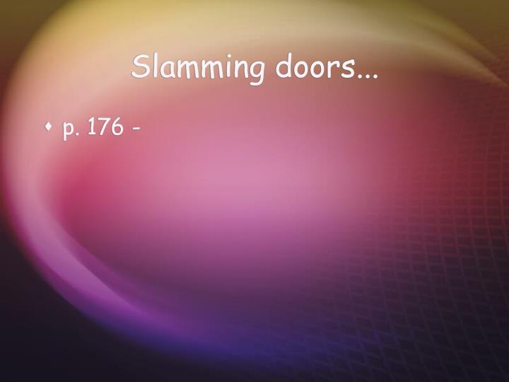 Slamming doors...